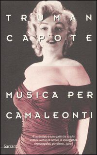 "truman capote, ""Musica per camaleonti"", marilyn monroe"